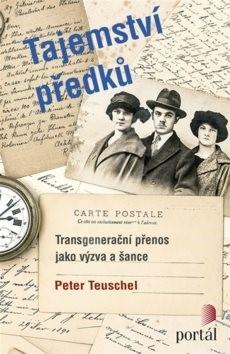 Tajemství předků: Transgenerační přenos jako výzva a šance - Peter Teuschel