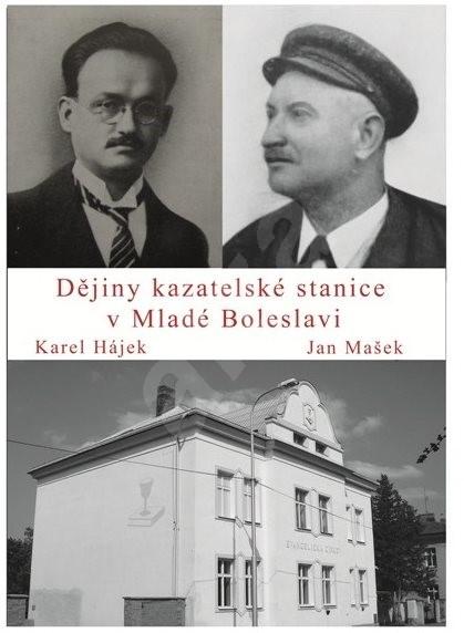 Dějiny kazatelské stanice v Mladé Boleslavi - Karel Hájek; Jan Mašek