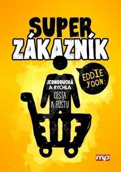 Superzákazník: Jednoduchá a rychlá cesta k růstu - Eddie Yoon