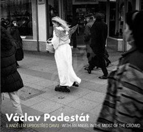 Václav Podestát: S andělem uprostřed davu / With an Angel in the Midst of the Crowd - Vladimír Birgus; Václav Podestát