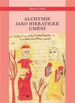 Alchymie jako hieratické umění - Henry Corbin