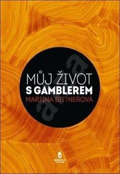 Můj život s gamblerem - Martina Bittnerová