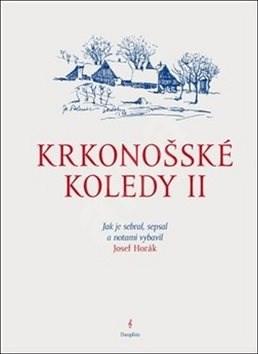 Krkonošské koledy II.: Jak je sebral, sepsal a notami vybavil Josef Horák - Josef Horák