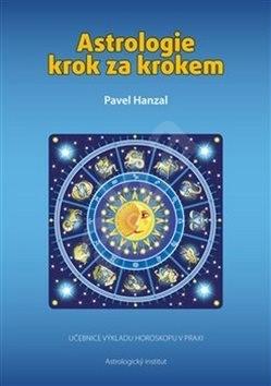 Astrologie krok za krokem: Učebnice výkladu horoskopu v praxi - Pavel Hanzal