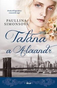 Taťána a Alexandr: Druhý díl legendární romantické ságy! - Paullina Simonsová