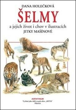 Šelmy: a jejich život i chov v ilustracích Jitky Mašínové - Dana Holečková