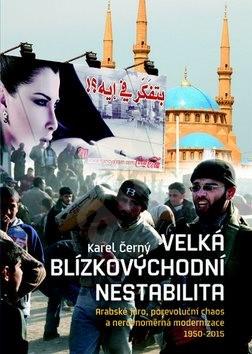 Velká blízkovýchodní nestabilita: Arabské jaro, porevoluční chaos a nerovnoměrná modernizace 1950–20 - Karel Černý