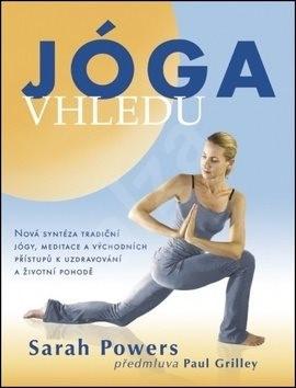Jóga vhledu: Nová syntéza tradiční jógy, meditace a východních přístupů k uzdravování a život - Sarah Powers