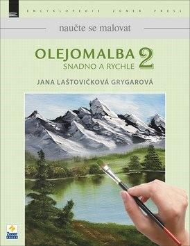 Olejomalba 2 snadno a rychle - Jana Laštovičková Grygarová
