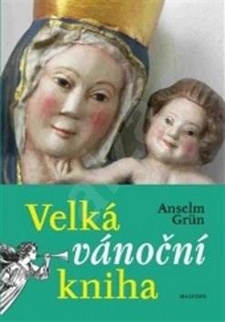 Velká vánoční kniha: Prožijte nejkrásnější svátky v roce jinak - Anselm Grün