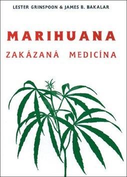 Marihuana - zakázaná medicína - Lester Grinspoon; James B. Bakalar