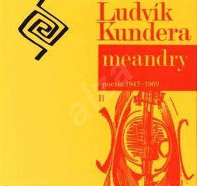 Meandry: poezie 1945-1969 II. - Ludvík Kundera