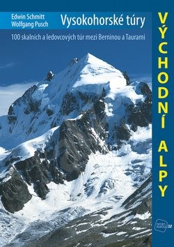 Vysokohorské túry Východní Alpy: 100 skalních a ledovcových túr mezi Berninou a Taurami - Edwin Schmitt; Wolfgang Pusch