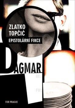 Dagmar: Epistolární fikce - Zlatko Topčic