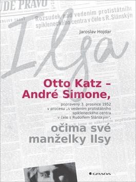 Otto Katz – André Simone, očima své manželky Ilsy: Ilsa - Jaroslav Hojdar