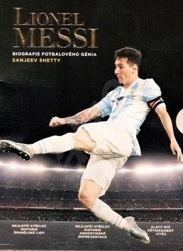 Lionell Messi: Biografie fotbalového génia - Sanjeev Shetty