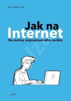 Jak na Internet: Na motivy stejnojmenného seriálu - Jiří Vaněk