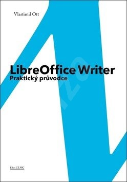 LibreOffice Writer: Praktický průvodce - Vlastimil Ott