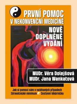 První pomoc v nekonvenční medicíně: Jak si pomoci sám v naléhavých případech, zdravotnické minimum,  - Věra Dolejšová; Jana Wankatová