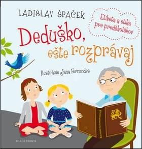Deduško, ešte rozprávaj: Etiketa a etika pre predškolákov - Ladislav Špaček; Jana Fernandes