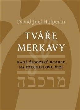 Tváře merkavy: Rané židovské reakce na Ezechielovu vizi - David Halperin