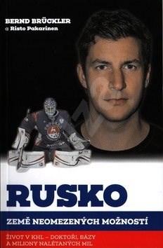 Rusko, země neomezených možností: Život v KHL - doktoři, bázy a miliony nalétaných mil - Bernd Brückler; Risto Pakarinen