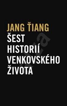 Šest historií venkovského života - Jang Ťiang