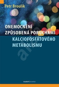 Onemocnění způsobená poruchami kalciofosfátového metabolismu - Petr Broulík