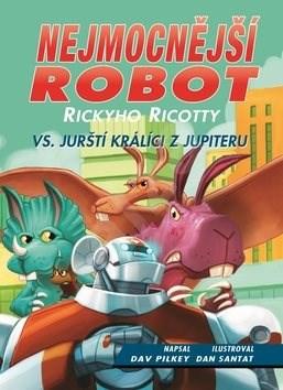 Kniha Nejmocnější robot Rickyho Ricotty vs. jurští králíci z Jupiteru: Série Ricky Ricotta (5) - Dav Pilkey