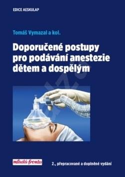 Doporučené postupy pro podávání anastezie dětem a dospělým: 2., přepracované a doplněné vydání - Tomáš Vymazal