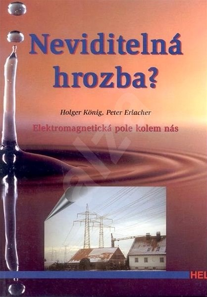 Neviditelná hrozba: Elektromagnetické pole kolem nás - Holger König; Peter Erlacher