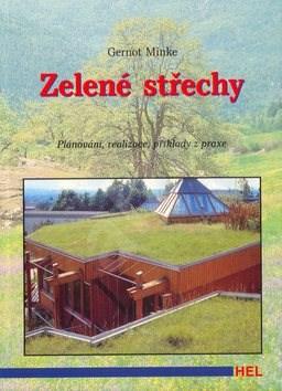 Zelené střechy: Plánování, realizace, příklady - Gernot Minke