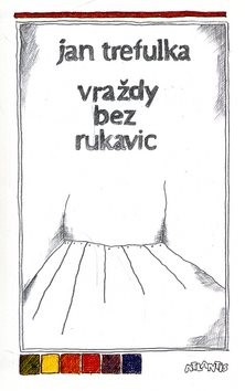 Vraždy bez rukavic - Jan Trefulka