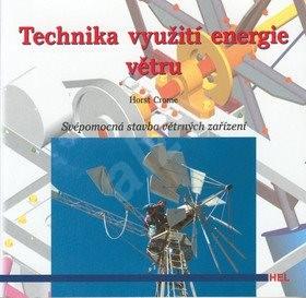 Technika využití energie větru: Svépomocná stavba větrných zařízení - Horst Crome