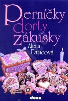 Perníčky dorty zákusky - Alena Drncová; Alena Drncová; Alena Drncová