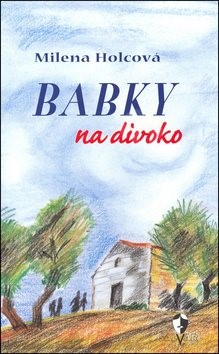 Babky na divoko - Milena Holcová; Marcela Uhlířová
