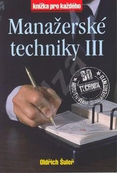Manažerské techniky III - Oldřich Šuleř; Pavel Skura