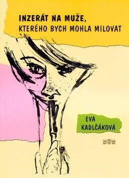 Inzerát na muže, kterého bych mohla milovat - Eva Kadlčáková