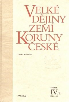 Velké dějiny zemí Koruny české IV.a: 1310-1402 - Lenka Bobková