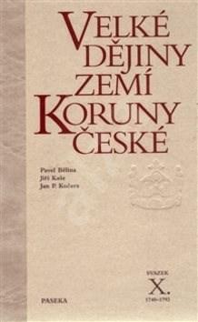 Velké dějiny zemí Koruny české X.: 1740-1792 - Pavel Bělina