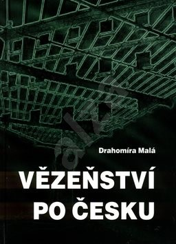 Vězeňství po česku - Drahomíra Malá