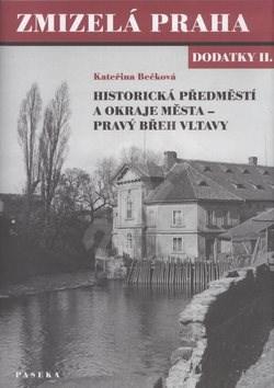 Zmizelá Praha Dodatky II.: Historická předměstí a okraje města - pravý břeh Vltavy - Kateřina Bečková