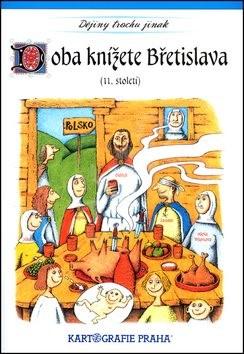 Doba knížete Břetislava (11. století): Dějiny trochu jinak - Eva Klímová; Eva Semotanová