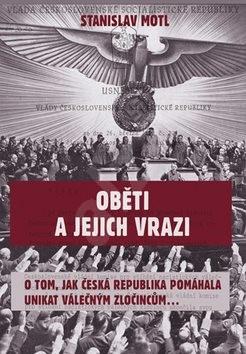 Oběti a jejich vrazi: O tom, jak Česká republika pomáhala unikat válečným zločincům... - Stanislav Motl