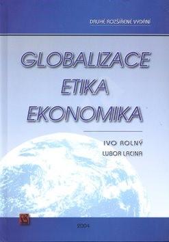 Globalizace, etika, ekonomika: Druhé rozšířené vydání - Ivo Rolný; Lubor Lacina