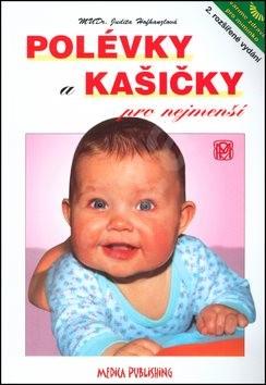 Polévky a kašičky pro nejmenší: 2. rozšířené vydání - Judita Hofhanzlová; Antonín Bína; Pavla Olšanová