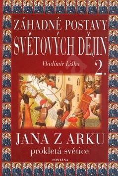 Záhadné postavy světových dějin 2.: Jana z Arku. Prokletá světice. - Vladimír Liška