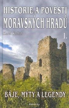 Historie a pověsti moravských hradů: Báje, mýty a legendy - Karel Kalláb