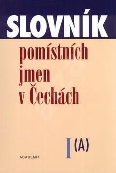 Slovník pomístních jmen v Čechách I.: A - Jana Matúšová