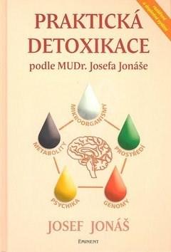 Praktická detoxikace podle MUDR. Josefa Jonáše: Mikroorganismy - Prostředí - Genomy - Psychika - Met - Josef Jonáš; Jan Gonda